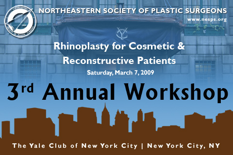 3rd Annual Workshop: Rhinoplasty for Cosmetic & Reconstructive Patients, March 7st, 2009, The Yale Club, New York City